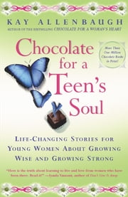 Chocolate For a Teen's Soul - Lifechanging Stories For Young Women About Growing Wise And Growing Strong ebook by Kay Allenbaugh