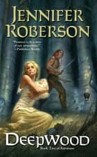 Deepwood - Karavans # 2 eBook by Jennifer Roberson