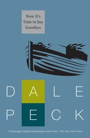 Now It's Time to Say Goodbye ebook by Dale Peck