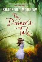 The Diviner's Tale ebook by Bradford Morrow