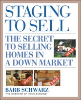 Staging to Sell - The Secret to Selling Homes in a Down Market ebook by Barb Schwarz