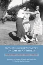 Women's Hebrew Poetry on American Shores - Poems by Anne Kleiman and Annabelle Farmelant ebook by Shachar Pinsker, Shachar Pinsker, Adriana X. Jacobs,...