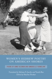 Women's Hebrew Poetry on American Shores - Poems by Anne Kleiman and Annabelle Farmelant ebook by Shachar Pinsker,Shachar Pinsker,Adriana X. Jacobs,Yosefa Raz