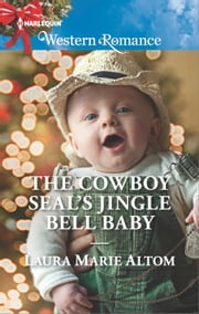 The Cowboy SEAL's Jingle Bell Baby ebook by Laura Marie Altom