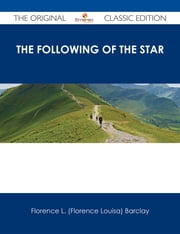 The Following of the Star - The Original Classic Edition ebook by Florence L. (Florence Louisa) Barclay