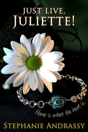 Just Live, Juliette! (Home Series #1) ebook by Stephanie Andrassy