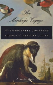 The Monkey's Voyage - How Improbable Journeys Shaped the History of Life ebook by Alan de Queiroz