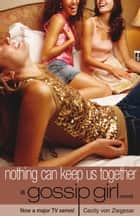 Gossip Girl 8 - Nothing Can Keep Us Together ebook by Cecily von Ziegesar