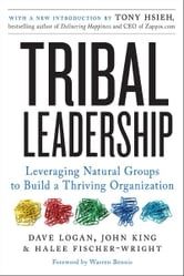 Tribal Leadership - Leveraging Natural Groups to Build a Thriving Organization ebook by Dave Logan,John King,Halee Fischer-Wright