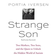Strange Son - Two Mothers, Two Sons, and the Quest to Unlock the Hidden World of Autism audiobook by Portia Iversen
