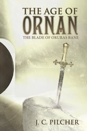 The Age of Ornan - The Blade of Oruras Bane ebook by J. C. Pilcher