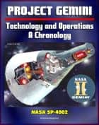 Project Gemini Technology and Operations: A Chronology - Comprehensive Official History of the Pioneering Two-Man Missions Paving the Way for the Apollo Moon Landings (NASA SP-4002) ebook by Progressive Management