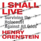 I Shall Live - Surviving the Holocaust Against All Odds audiobook by