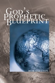 God's Prophetic Blueprint ebook by Bob Shelton