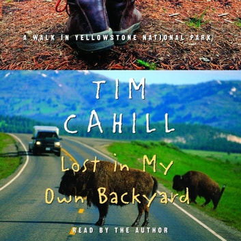 Lost in My Own Backyard - A Walk in Yellowstone National Park audiobook by Tim Cahill