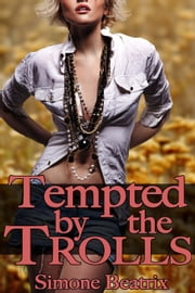 Tempted by the Trolls (Monster Erotica) ebook by Simone Beatrix