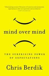 Mind Over Mind - The Surprising Power of Expectations ebook by Chris Berdik
