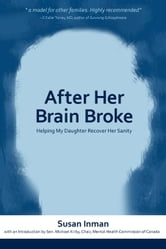 After Her Brain Broke - Helping My Daughter Recover Her Sanity ebook by Susan Inman