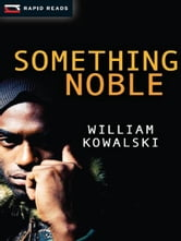 Something Noble ebook by William Kowalski