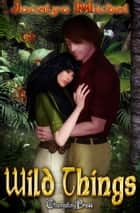 Wild Things (Box Set) ebook by Jocelyn Michel