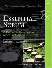 Essential Scrum - A Practical Guide to the Most Popular Agile Process ebook by Kenneth S. Rubin