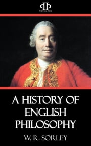A History of English Philosophy - From Francis Bacon to Utilitarianism ebook by W.R. Sorley