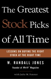The Greatest Stock Picks of All Time - Lessons on Buying the Right Stock at the Right Time ebook by W. Randall Jones,Julie M. Fenster