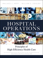 Hospital Operations - Principles of High Efficiency Health Care ebook by Wallace J. Hopp,William S. Lovejoy
