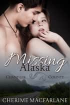 Missing Alaska a Chandler County Novel ebook by Cherime MacFarlane