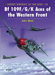 Bf 109 F/G/K Aces of the Western Front ebook by John Weal,John Weal