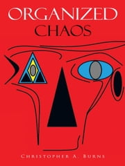 Organized Chaos ebook by Christopher A. Burns