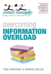 Instant Manager: Overcoming Information Overload ebook by Tina Konstant