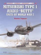 Mitsubishi Type 1 Rikko ?Betty? Units of World War 2 ebook by Osamu Tagaya