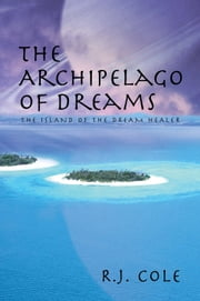 The Archipelago of Dreams - The Island of the Dream Healer ebook by R.J. Cole
