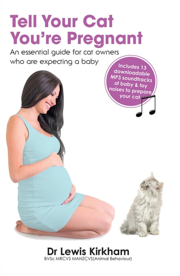 Tell Your Cat You're Pregnant - An Essential Guide for Cat Owners Who Are Expecting a Baby (downloadable MP3s included) ebook by Lewis Kirkham
