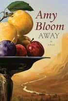 Away - A Novel ebook by Amy Bloom