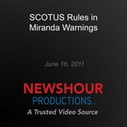SCOTUS Rules in Miranda Warnings audiobook by PBS NewsHour