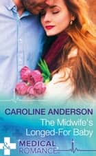 The Midwife's Longed-For Baby (Mills & Boon Medical) (Yoxburgh Park Hospital) ebook by Caroline Anderson