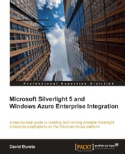 Microsoft Silverlight 5 and Windows Azure Enterprise Integration ebook by David Burela