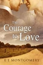 The Courage to Love ebook by E E Montgomery
