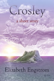 Crosley: A Short Story ebook by Elizabeth Engstrom