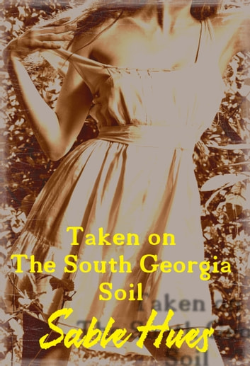 Taken on The South Georgia Soil: Addie Finds a New Way of Life in 1910s Rural South ebook by Sable Hues