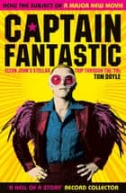 Captain Fantastic - Elton John's Stellar Trip Through the '70s - subject of the major new movie 'Rocketman' ebook by Tom Doyle