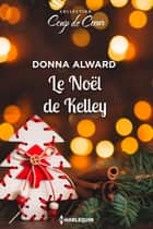 Le Noël de Kelley ebook by Donna Alward
