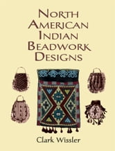 North American Indian Beadwork Designs ebook by Clark Wissler