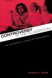 Controversy in the Classroom - The Democratic Power of Discussion ebook by Diana E. Hess