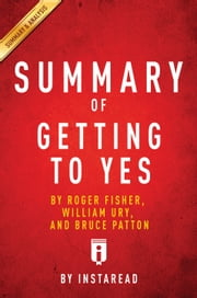 Getting to Yes - by Roger Fisher, William Ury, and Bruce Patton | Summary & Analysis ebook by Instaread