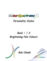 ColourSpectrums Personality Styles Book Three: Brightening Pale Colours ebook by Chubb, Rob