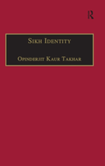 Sikh Identity - An Exploration of Groups Among Sikhs ebook by Opinderjit Kaur Takhar