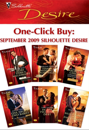One-Click Buy: September 2009 Silhouette Desire - More Than a Millionaire\Texan's Wedding-Night Wager\Conquering King's Heart\One Night, Two Babies\In the Tycoon's Debt\The Billionaire's Fake Engagement ebook by Emilie Rose,Charlene Sands,Maureen Child,Kathie DeNosky,Emily McKay,Robyn Grady